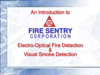 An Introduction to FIRE SENTRY C 0 R P O R A T I O N Electro-Optical Fire Detection &