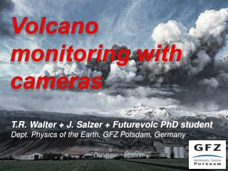 T.R. Walter + J. Salzer + Futurevolc PhD student Dept. Physics of the Earth, GFZ Potsdam, Germany
