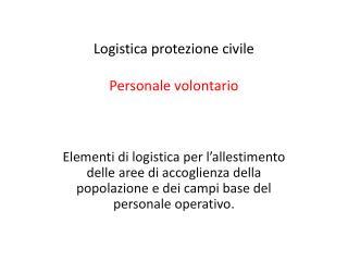 Logistica protezione civile Personale volontario