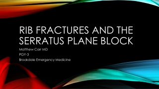 RIB FRACTURES AND THE SERRATUS PLANE BLOCK