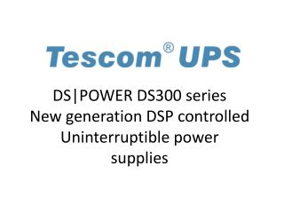 DS|POWER DS300 series New generation DSP controlled Uninterruptible power supplies