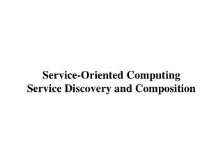 Service-Oriented Computing Service Discovery and Composition