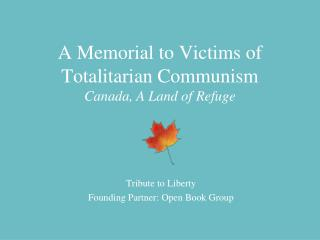 A Memorial to Victims of Totalitarian Communism Canada, A Land of Refuge