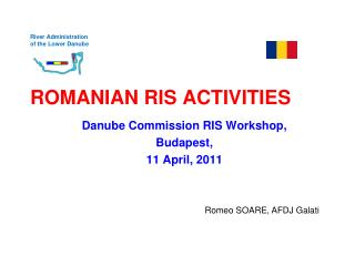 River Administration  of the Lower Danube ROMANIAN RIS ACTIVITIES