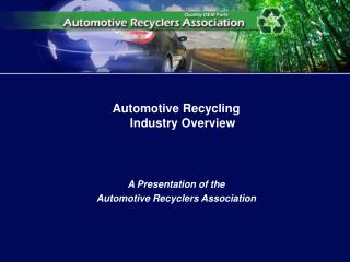 Automotive Recycling  Industry Overview A Presentation of the Automotive Recyclers Association