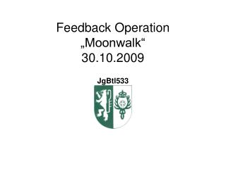 "Feedback Operation ""Moonwalk"" 30.10.2009"