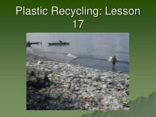 Plastic Recycling: Lesson 17