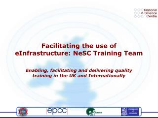 Facilitating the use of eInfrastructure: NeSC Training Team