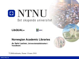 LibQUAL+ Norwegian Academic Libraries Av Sølvi Løchen,  Universitetsbiblioteket i Trondheim
