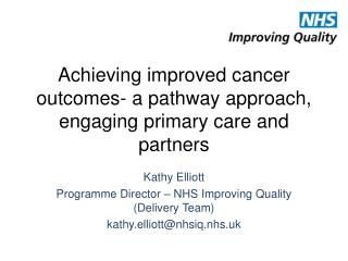 Achieving improved cancer outcomes- a pathway approach, engaging primary care and partners