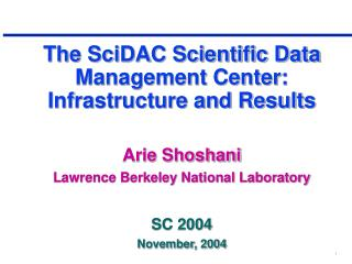 The SciDAC Scientific Data Management Center: Infrastructure and Results Arie Shoshani