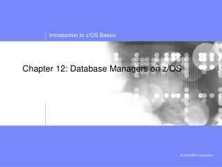 Chapter 12:  Database Managers on z/OS