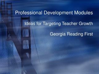 Professional Development Modules  Ideas for Targeting Teacher Growth  Georgia Reading First