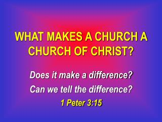 WHAT MAKES A CHURCH A CHURCH OF CHRIST?