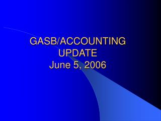 GASB/ACCOUNTING UPDATE June 5, 2006