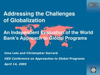 Uma Lele and Christopher Gerrard OED Conference on Approaches to Global Programs April 14, 2005