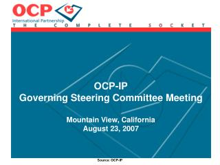 OCP-IP Governing Steering Committee Meeting Mountain View, California August 23, 2007