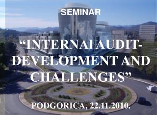 "SEMINAR ""INTERNAl AUDIT-DEVELOPMENT AND CHALLENGES"" PODGORICA, 22.11.2010."