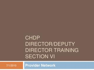 CHDP Director/Deputy Director Training  Section VI