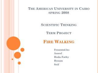 The American University in Cairo spring 2008 Scientific Thinking Term Project Fire Walking