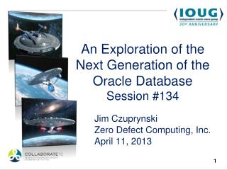 An Exploration of the  Next Generation of the  Oracle Database Session #134