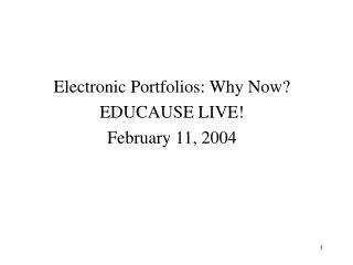 Electronic Portfolios: Why Now? EDUCAUSE LIVE! February 11, 2004