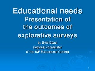 Educational needs Presentation of the outcomes of explorative surveys