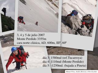 3, 4 y 5 de julio 2007 Monte Perdido 3355m  cara norte clásica, AD, 600m, IIIº, 60º