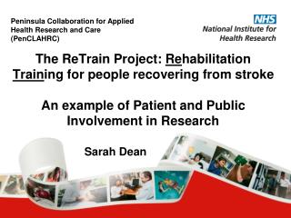 The ReTrain Project:  Re habilitation  Train ing for people recovering from stroke An example of Patient and Public Invo