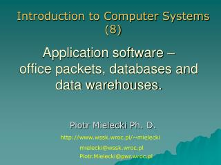 Application software – office packets, databases and data warehouses.