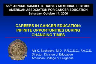 CAREERS IN CANCER EDUCATION:  INFINITE OPPORTUNITIES DURING CHANGING TIMES