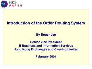 Introduction of the  Order Routing  System  By Roger Lee Senior Vice President