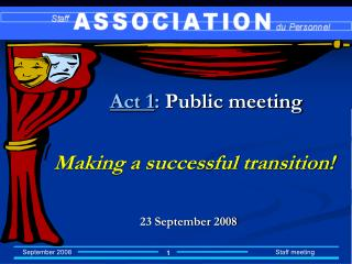 Act 1 :  Public meeting   Making a successful transition! 23 September 2008