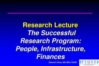 Research Lecture   The Successful  Research Program:   People, Infrastructure, Finances