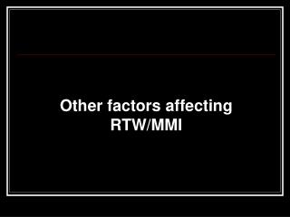 Other factors affecting RTW/MMI