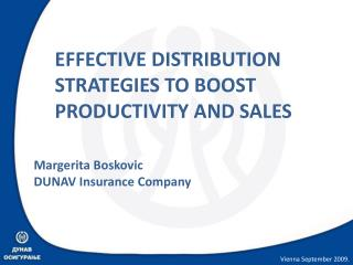 EFFECTIVE DISTRIBUTION STRATEGIES TO BOOST  PRODUC T IVITY AND SALES Margerita Boskovic