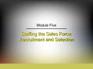 Staffing the Sales Force: Recruitment and Selection