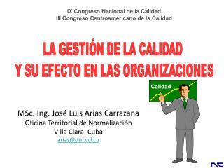 MSc . Ing. José Luis Arias  Carrazana Oficina Territorial de Normalización Villa Clara. Cuba