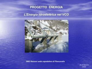 PROGETTO  ENERGIA L'Energia Idroelettrica nel VCO