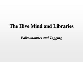 The Hive Mind and Libraries