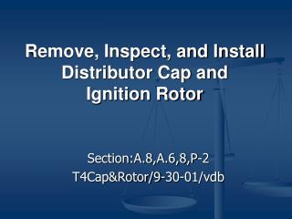 Remove, Inspect, and Install Distributor Cap and  Ignition Rotor