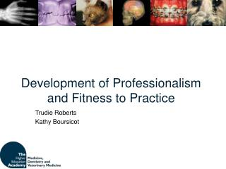 Development of Professionalism and Fitness to Practice