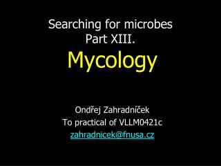 Searching for microbes Part XI I I.  Myc ology