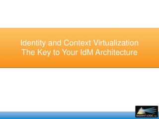 Identity and Context Virtualization  The Key to Your IdM Architecture
