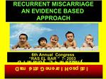 RECURRENT MISCARRIAGE  AN EVIDENCE BASED APPROACH