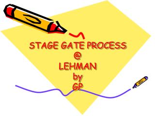 STAGE GATE PROCESS  @ LEHMAN by GP