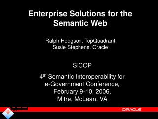 Enterprise Solutions for the Semantic Web Ralph Hodgson, TopQuadrant Susie Stephens, Oracle