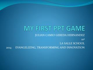 MY FIRST PPT GAME