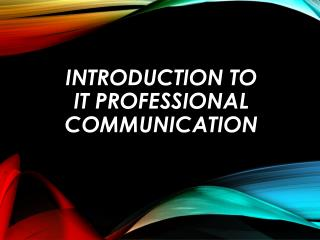 Introduction to  IT Professional communication