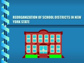REORGANIZATION OF SCHOOL DISTRICTS IN NEW YORK STATE